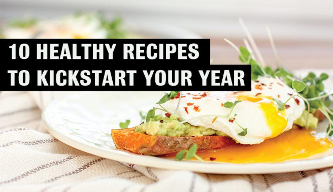 10 Healthy Recipes to Kickstart Your Year!