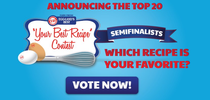 "Eggland's Best ""Your Best Recipe"" Contest Top 20 Semi-Finalist Recipes"