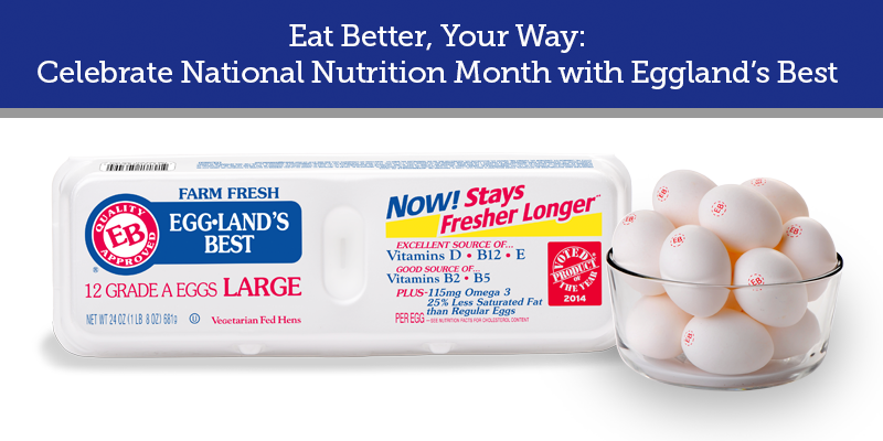 Eat Better, Your Way: Celebrate National Nutrition Month with Eggland's Best